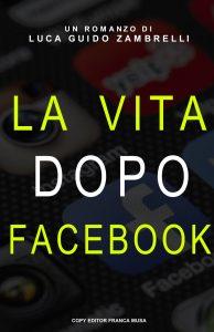 """Cover """"La vita dopo Facebook"""" dopo i fatti di Cambridge Analytica di Luca Zambrelli"""